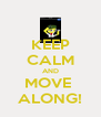 KEEP CALM AND MOVE  ALONG! - Personalised Poster A4 size