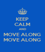 KEEP CALM AND MOVE ALONG MOVE ALONG - Personalised Poster A4 size