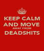 KEEP CALM AND MOVE AWAY FROM DEADSHITS  - Personalised Poster A4 size