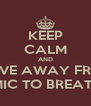 KEEP CALM AND MOVE AWAY FROM THE MIC TO BREATHE IN - Personalised Poster A4 size