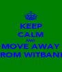 KEEP CALM AND MOVE AWAY FROM WITBANK - Personalised Poster A4 size