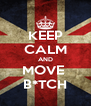 KEEP CALM AND MOVE  B*TCH - Personalised Poster A4 size