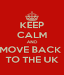 KEEP CALM AND MOVE BACK  TO THE UK - Personalised Poster A4 size