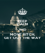 KEEP CALM AND MOVE BITCH, GET OUT THE WAY - Personalised Poster A4 size