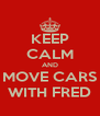 KEEP CALM AND MOVE CARS WITH FRED - Personalised Poster A4 size