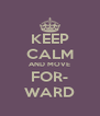 KEEP CALM AND MOVE FOR- WARD - Personalised Poster A4 size