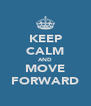 KEEP CALM AND MOVE FORWARD - Personalised Poster A4 size
