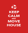 KEEP CALM AND MOVE HOUSE - Personalised Poster A4 size
