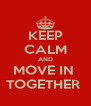 KEEP CALM AND MOVE IN  TOGETHER  - Personalised Poster A4 size