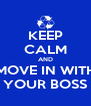 KEEP CALM AND MOVE IN WITH YOUR BOSS - Personalised Poster A4 size