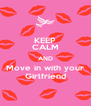 KEEP CALM AND Move in with your Girlfriend - Personalised Poster A4 size