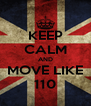 KEEP CALM AND MOVE LIKE 110 - Personalised Poster A4 size