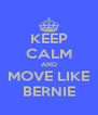 KEEP CALM AND MOVE LIKE BERNIE - Personalised Poster A4 size