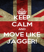 KEEP CALM AND MOVE LIKE JAGGER! - Personalised Poster A4 size