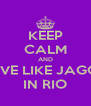 KEEP CALM AND MOVE LIKE JAGGER IN RIO - Personalised Poster A4 size