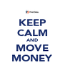 KEEP CALM AND MOVE MONEY - Personalised Poster A4 size