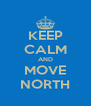 KEEP CALM AND MOVE NORTH - Personalised Poster A4 size