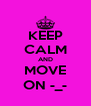 KEEP CALM AND MOVE ON -_- - Personalised Poster A4 size