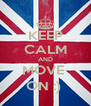 KEEP CALM AND MOVE  ON :)  - Personalised Poster A4 size
