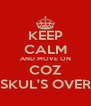 KEEP CALM AND MOVE ON COZ SKUL'S OVER - Personalised Poster A4 size