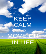 KEEP CALM AND MOVE ON IN LIFE - Personalised Poster A4 size