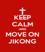 KEEP CALM AND MOVE ON JIKONG - Personalised Poster A4 size