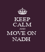 KEEP CALM AND MOVE ON  NADH  - Personalised Poster A4 size