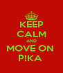KEEP CALM AND MOVE ON  P!KA  - Personalised Poster A4 size