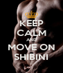 KEEP CALM AND MOVE ON SHIBINI - Personalised Poster A4 size