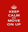 KEEP CALM AND MOVE ON UP - Personalised Poster A4 size