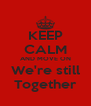 KEEP CALM AND MOVE ON We're still Together - Personalised Poster A4 size