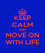KEEP CALM AND MOVE ON WITH LIFE - Personalised Poster A4 size