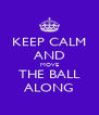 KEEP CALM AND MOVE THE BALL ALONG - Personalised Poster A4 size