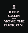 KEEP CALM AND MOVE THE FUCK ON. - Personalised Poster A4 size