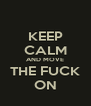 KEEP CALM AND MOVE THE FUCK ON - Personalised Poster A4 size