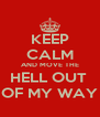 KEEP CALM AND MOVE THE HELL OUT  OF MY WAY - Personalised Poster A4 size