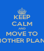 KEEP CALM AND MOVE TO ANOTHER PLANET - Personalised Poster A4 size