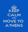 KEEP CALM AND MOVE TO  ATHENS - Personalised Poster A4 size