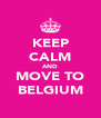 KEEP CALM AND MOVE TO BELGIUM - Personalised Poster A4 size