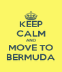 KEEP CALM AND MOVE TO BERMUDA - Personalised Poster A4 size