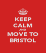KEEP CALM AND MOVE TO BRISTOL - Personalised Poster A4 size