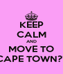KEEP CALM AND MOVE TO CAPE TOWN?? - Personalised Poster A4 size