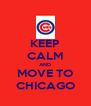 KEEP CALM AND MOVE TO CHICAGO - Personalised Poster A4 size