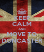 KEEP CALM AND MOVE TO DONCASTER - Personalised Poster A4 size