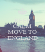 KEEP CALM AND MOVE TO ENGLAND - Personalised Poster A4 size