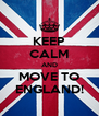 KEEP CALM AND MOVE TO ENGLAND! - Personalised Poster A4 size