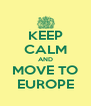 KEEP CALM AND MOVE TO EUROPE - Personalised Poster A4 size