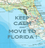 KEEP CALM AND MOVE TO FLORIDA ! - Personalised Poster A4 size