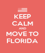 KEEP CALM AND MOVE TO FLORIDA - Personalised Poster A4 size