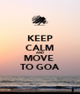 KEEP CALM AND MOVE  TO GOA - Personalised Poster A4 size